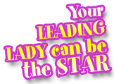 Your Leading Lady can be the STAR