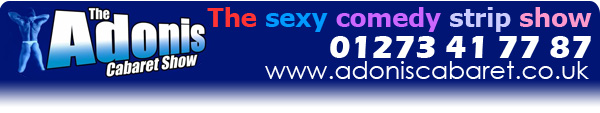 The Adonis Cabaret Show. Providing the best hen night or girls night out in the UK. If you can see this text your email client in blocking some fine & groovy images.